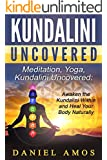 Kundalini: Meditation, Yoga, Kundalini Uncovered: Awaken the Kundalini Within and Heal Your Body Naturally (Kundalini yoga, The Third Eye, energy medicine, ... chakra lights Book 2) (English Edition)