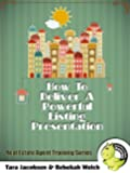 How To Deliver A Powerful Listing Presentation: Real Estate Agent Training Series (Realtor Marketing Book 3)
