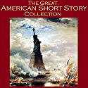 The Great American Short Story Collection: 40 Outstanding Tales by American Writers Audiobook by Edgar Allan Poe, H. P. Lovecraft, O. Henry, Kate Chopin, Edith Wharton, Mark Twain, Ambrose Bierce Narrated by Cathy Dobson
