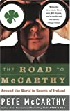 The Road to McCarthy: Around the World in Search of Ireland (1615523804) by McCarthy, Pete