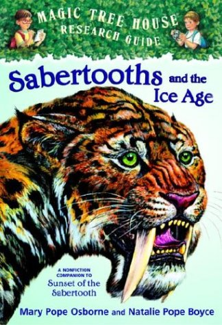 Sabertooths and the Ice Age: A Nonfiction Companion to Sunset of the Sabertooth (Magic Tree House Research Guides)