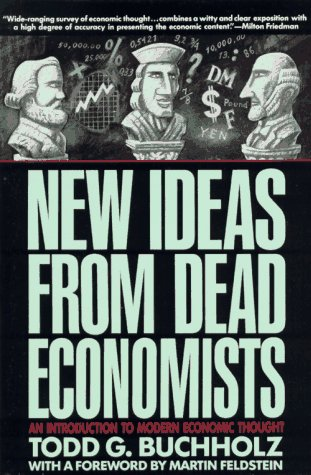New Ideas from Dead Economists: An Introduction to Modern Economic Thought (Plume)