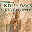 Venus In Copper  by Lindsey Davis Narrated by Anton Lesser, Anna Madeley