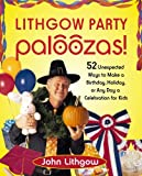 Lithgow Party Paloozas!: 52 Unexpected Ways to Make a Birthday, Holiday, or Any Day a Celebration for Kids (0743270886) by Lithgow, John