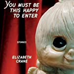 You Must Be This Happy to Enter | Elizabeth Crane