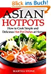 Asian Hotpots: How to Cook Simple and...