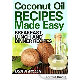 Coconut Oil Recipes Made Easy: Breakfast, Lunch and Dinner Recipes (English Edition)
