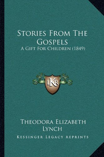 Stories from the Gospels: A Gift for Children (1849) a Gift for Children (1849)