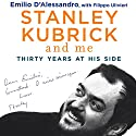 Stanley Kubrick and Me: Thirty Years at His Side Audiobook by Emilio D'Alessandro, Filippo Ulivieri, Simon Marsh - translator Narrated by Stephen Hoye