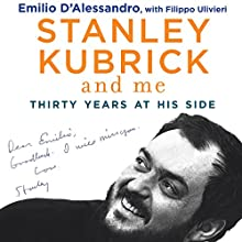 Stanley Kubrick and Me: Thirty Years at His Side Audiobook by Emilio D'Alessandro, Fillipo Ulivieri - contributor, Simon Marsh - translator Narrated by Stephen Hoye