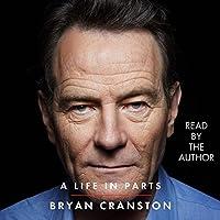 A Life in Parts Hörbuch von Bryan Cranston Gesprochen von: Bryan Cranston