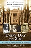 Dean Faulkner Wells Every Day by the Sun: A Memoir of the Faulkners of Mississippi