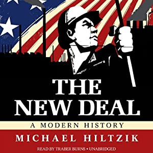The New Deal: A Modern History | [Michael Hiltzik]