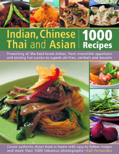 Indian, Chinese, Thai & Asian: 1000 Recipes: Presenting all the best-loved dishes from irresistible appetizers and s