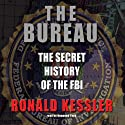 The Bureau: The Secret History of the FBI (       UNABRIDGED) by Ronald Kessler Narrated by Raymond Todd