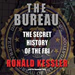 The Bureau: The Secret History of the FBI | Ronald Kessler