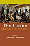 img - for The Latino Nineteenth Century: Archival Encounters in American Literary History (America and the Long 19th Century) book / textbook / text book