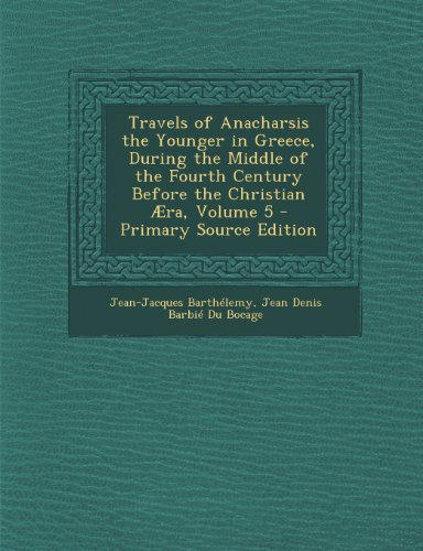 Travels of Anacharsis the Younger in Greece, During the Middle of the Fourth Century Before the Christian Aera, Volume 5