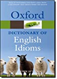 Oxford Dictionary of English Idioms (Oxford Paperback Reference) (019954378X) by Ayto, John