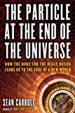 The Particle at the End of the Universe: How the Hunt for the Higgs Boson Leads Us to the Edge of a