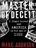 Master of Deceit: J. Edgar Hoover and America in the Age of Lies