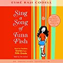Sing a Song of Tuna Fish: Hard-to-Swallow Stories from Fifth Grade Audiobook by Esme Raji Codell Narrated by Esme Raji Codell