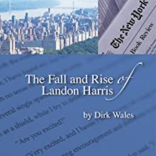 The Fall and Rise of Landon Harris Audiobook by Dirk Wales Narrated by Jamie Cutler