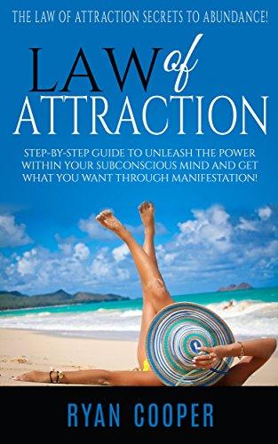 Ryan Cooper - Law Of Attraction: The Law Of Attraction Secrets To Abundance! - Step-By-Step Guide To Unleash The Power Within Your Subconscious Mind And Get What You ... Universe, Success) (English Edition)