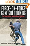 Force-On-Force Gunfight Training: The...