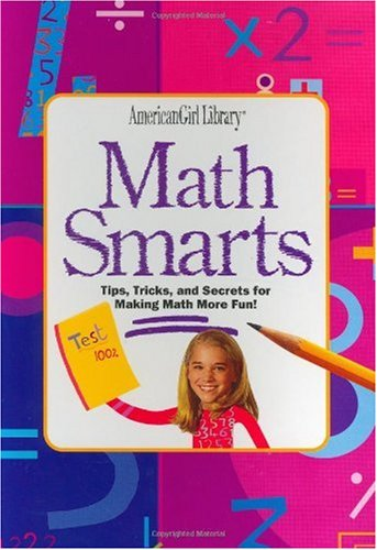 Math Smarts: Tips, Tricks, and Secrets for Making Math More Fun! (American Girl) (American Girl Library)