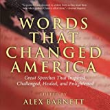 img - for Words That Changed America: Great Speeches That Inspired, Challenged, Healed, and Enlightened by Barnett, Alex (2006) Paperback book / textbook / text book