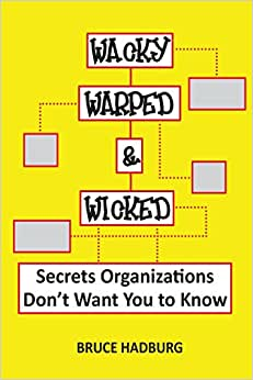 Wacky, Warped, & Wicked: Secrets Organizations Don't Want You To Know
