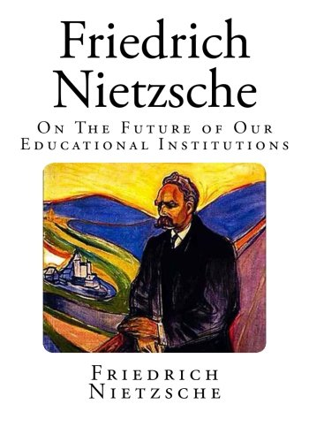 Friedrich Nietzsche: On The Future of Our Educational Institutions