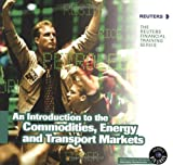 img - for An Introduction to The Commodities, Energy & Transport Markets (Reuters: Our World Now) by London, UK Reuters Limited (2000-04-14) book / textbook / text book