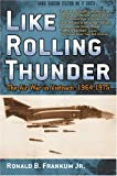 Like Rolling Thunder: The Air War in Vietnam, 1964-1975 (Vietnam: America in the War Years)