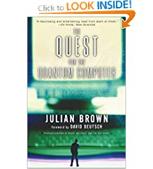 The Quest for the Quantum Computer by Julian Brown and David Deutsch