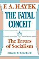 The Fatal Conceit: The Errors of Socialism (Collected Works of F.A. Hayek)