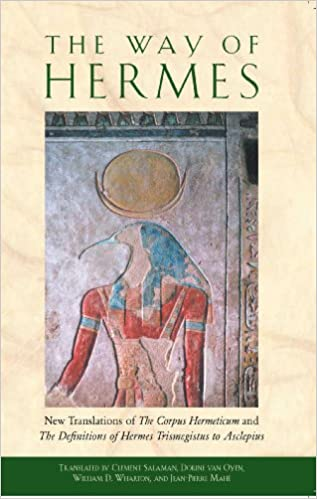 The Way of Hermes: New Translations of The Corpus Hermeticum and ...