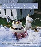 Beautiful Wedding Crafts: Gifts, Decorations and Keepsakes to Make and Cherish Heidi T. King
