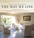 The Way We Live: An Ultimate Treasury for Global Design Inspiration (1400051347) by Cliff, Stafford