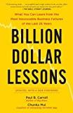 Billion Dollar Lessons: What You Can Learn from the Most Inexcusable Business Failures of the Last 25 Years by Mui, Paul B Carroll and Chunka (2010) Paperback