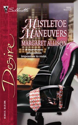 Mistletoe Maneuvers (Silhouette Desire), Margaret Allison