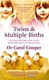 Twins & Multiple Births: The Essential Parenting Guide From Pregnancy to Adulthood Dr Carol Cooper