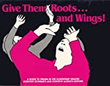img - for Give Them Roots...and Wings! a Guide to Drama in the Elementary Grades book / textbook / text book