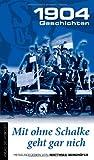 Mit ohne Schalke geht gar nich: 1904 Geschichten, Band 3