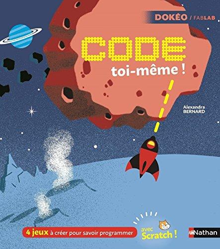 Code toi-même ! : 4 jeux à créer pour savoir programmer
