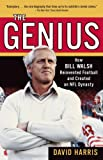 The Genius: How Bill Walsh Reinvented Football and Created an NFL Dynasty (0345499123) by Harris, David