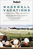 Fodor's Baseball Vacations, 3rd Edition: Great Family Trips to Minor League and Classic Major League Ballparks Across  America (Special-Interest Titles)