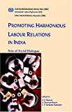 Promoting harmonious labour relations in India. The role of social dialogue