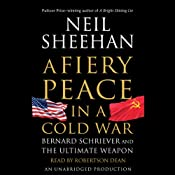A Fiery Peace in a Cold War: Bernard Schriever and the Ultimate Weapon | [Neil Sheehan]